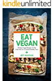 Eat Vegan: 25 Easy Vegan Recipes To Eat Your Way to A Lean & Healthy You! (Good Food Series)