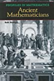 Ancient Mathemeticians (Profiles in Mathematics)