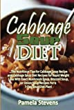 Cabbage Soup Diet: The Nutritious Tips for Cabbage Soup Recipe and Cabbage Soup