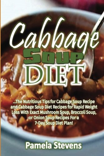 Cabbage Soup Diet The Nutritious Tips For Cabbage Soup Recipe And Cabbage Soup Stevens Pamela 9781536899351 Amazon Com Books