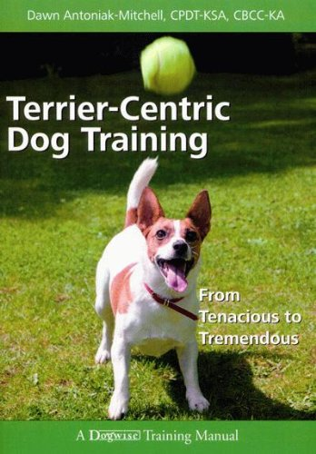 Terrier-Centric Dog Training: From Tenacious to Tremendous (Dogwise Training ()