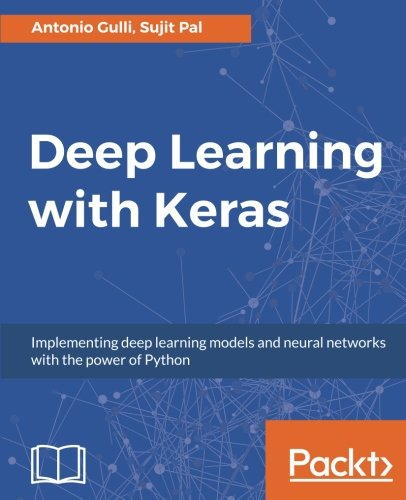 Deep Learning with Keras: Implementing deep learning models and neural networks with the power of Python by Unknown