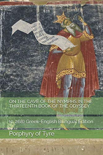 ON THE CAVE OF THE NYMPHS IN THE THIRTEENTH BOOK OF THE ODYSSEY: (c. 268) Greek English Bilingual Edition