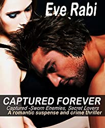 CAPTURED FOREVER: My Sworn Enemy, My Secret Lover (book 2 in the Captured series ) A romantic suspense and crime thriller