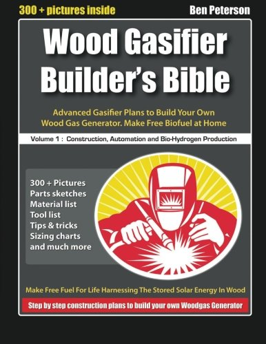 Download Wood Gasifier Builder's Bible: Advanced Gasifier Plans to Build Your Own Wood Gas Generator. Make Free Biofuel at Home pdf epub