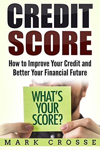 Credit Score: How to Improve Your Credit and Better Your Financial Future