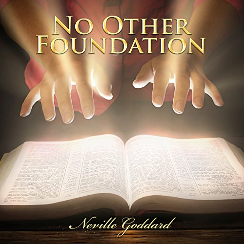 No Other Foundation: Neville Goddard Lectures