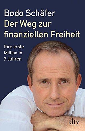 Der Weg zur finanziellen Freiheit: Die erste Million Taschenbuch – 1. April 2003 Bodo Schäfer dtv Verlagsgesellschaft 3423340002 Wirtschaft