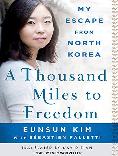A Thousand Miles to Freedom: My Escape from North Korea, by Sebastien Falletti, Eunsun Kim