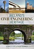 Ireland's Civil Engineering Heritage, Ronald Cox and Philip Donald, 1848891709