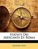 Statuti Dei Mercanti Di Rom, Giuseppe Gatti, 1147610193