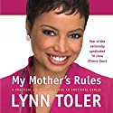 My Mother's Rules: A Practical Guide to Becoming an Emotional Genius Audiobook by Lynn Toler Narrated by Lynn Toler