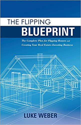 The flipping blueprint the complete plan for flipping houses and the flipping blueprint the complete plan for flipping houses and creating your real estate investing business luke weber 9781483590547 amazon books malvernweather Image collections