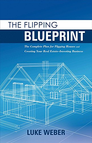 The Flipping Blueprint: The Complete Plan for Flipping Houses and Creating Your Real Estate-Investing Business by BookBaby