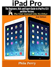 iPad Pro: The Beginners, Kids and Expert Guide to iPad Pro 12.9 and Other Versions: The User Manual like No Other