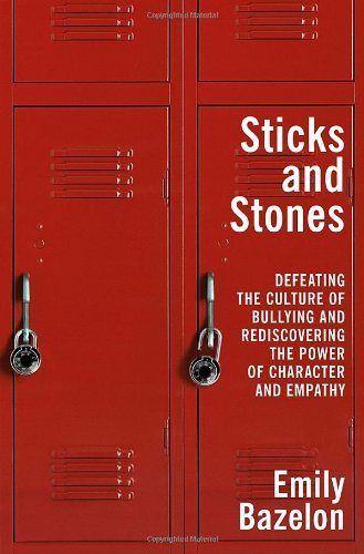 By Emily Bazelon - Sticks and Stones: Defeating the Culture of Bullying and Rediscovering the Power of Character and Empathy (1/20/13)