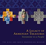 img - for A Legacy of Armenian Treasures: Testimony to a People The Alex and Marie Manoogian Museum book / textbook / text book