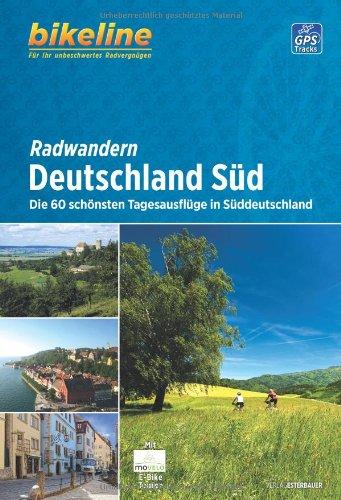 Radwandern Deutschland Süd: Die 60 schönsten Tagesausflüge in Süddeutschland