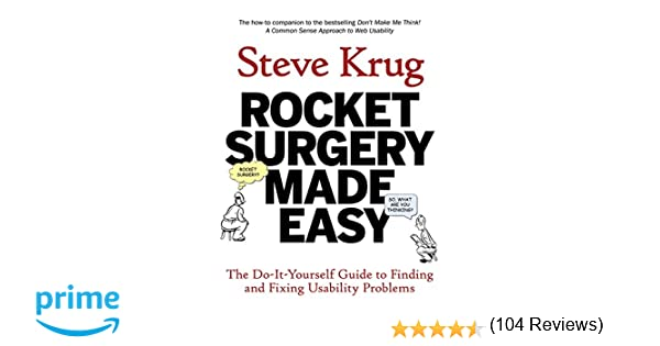 Rocket surgery made easy the do it yourself guide to finding and rocket surgery made easy the do it yourself guide to finding and fixing usability problems steve krug 9780321657299 amazon books solutioingenieria Image collections
