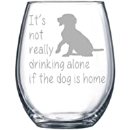 It's not really drinking alone if the dog is home stemless wine glass, 15 oz.(dog) - Laser Etched