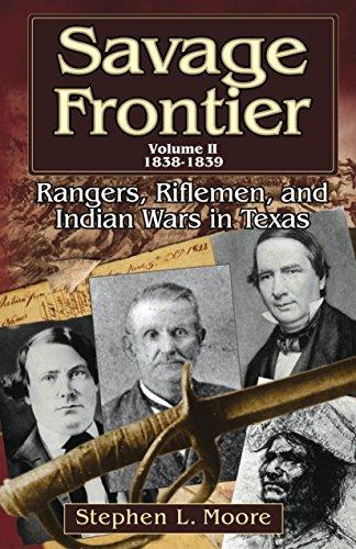 2: Savage Frontier Volume II: Rangers, Riflemen, and Indian Wars in Texas, 1838-1839