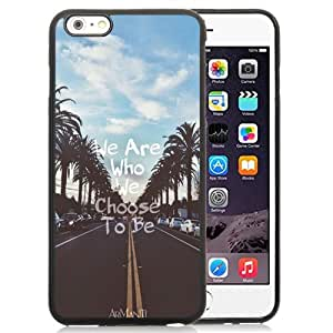 Fashionable Custom Designed iPhone 6 Plus 5.5 Inch Phone Case With We Are Who We Choose To Be_Black Phone Case