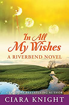 In All My Wishes (Riverbend Book 1) by [Knight, Ciara]
