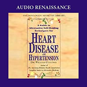 A Guide to Alternative Self-Healing Techniques for Heart Disease and Hypertension Audiobook