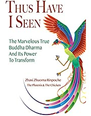 Thus Have I Seen: The Marvelous True Buddha Dharma and its Power to Transform