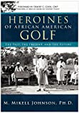 Heroines of African American Golf, M. Mikell Johnson, 1426934203