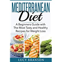 Mediterranean Diet: A Beginners Guide with The Most Tasty and Healthy Recipes for Weight Loss (Cookbook, For Beginners,Recipes,Meal Plan)