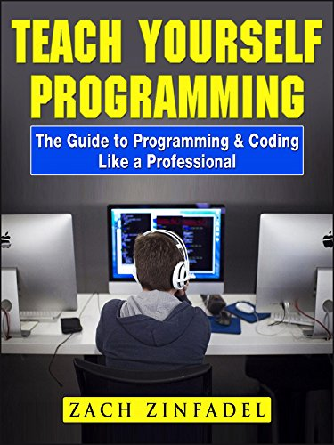 Teach Yourself Programming The Guide to Programming & Coding Like a Professional