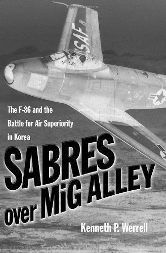 Sabres Over Mig Alley: The F-86 and the Battle for Air Superiority in Korea by Kenneth P. Werrell (2005-05-15) (15 Mig Sabre)