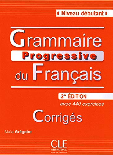 Grammaire Progressive du Francais: Corriges Niveau Debutant (Progressive du français perfectionnement) (French Edition) (French) Paperback – October 22, 2010