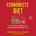 The Economists' Diet: Two Formerly Obese Economists Find the Formula for Losing Weight and Keeping It Off | Christopher Payne,Rob Barnett