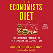 The Economists' Diet: Two Formerly Obese Economists Find the Formula for Losing Weight and Keeping It Off Audiobook by Christopher Payne Ph.D., Rob Barnett Narrated by George Newbern