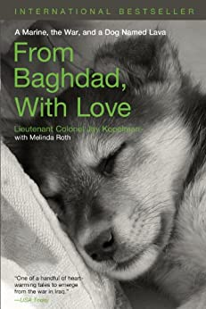 From Baghdad with Love: A Marine, the War, and a Dog Named Lava by [Kopelman, Jay, Roth, Melinda]
