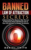 img - for Banned Law of Attraction Secrets: Understanding The Reason Why The Law Of Attraction Hasn't Worked For You In Your Life And How To Change The Results by Daniel Smith (2015-07-26) book / textbook / text book