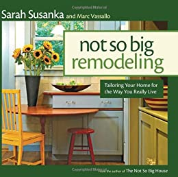 The Not So Big Remodel: A Better House for the Way You Really Live (Susanka)