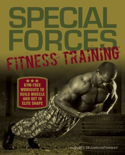 Special Forces Fitness Training: Gym-Free Workouts to Build Muscle and Get in Elite Shape by Augusta DeJuan Hathaway - Augusta The Mall