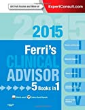 By Fred F. Ferri MD FACP Ferri's Clinical Advisor 2015: 5 Books in 1, Expert Consult - Online and Print, 1e (Ferri's Medical (Har/Psc)
