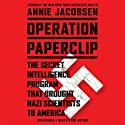 Operation Paperclip: The Secret Intelligence Program that Brought Nazi Scientists to America Audiobook by Annie Jacobsen Narrated by Annie Jacobsen