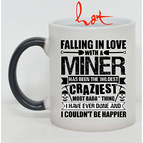 I Have Ever Done And I Couldn't Be Happier Cup, Falling In Love With A Miner Has Been The Wildest Craziest Change color mug, Magic Coffee Heat Sensitive Mug (Color Changing Mug 11oz) ()