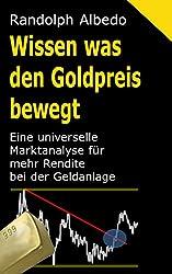 Wissen was den Goldpreis bewegt: Eine universelle Marktanalyse für mehr Rendite bei der Geldanlage (Albedos Finanzratgeber 2)