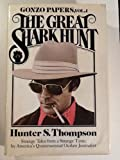 The Great Shark Hunt: Strange Tales from a Strange Time (Gonzo Papers, Vol. 1) 1st edition by Hunter S. Thompson (1979) Hardcover