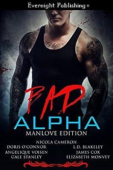 Bad Alpha: Manlove Edition by [Cameron, Nicola, O'Connor, Doris, Voisen, Angelique, Stanley, Gale, Blakeley, L.D., Cox, James, Monvey, Elizabeth]