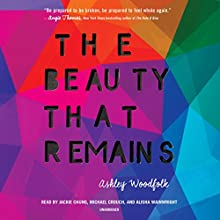 The Beauty That Remains Audiobook by Ashley Woodfolk Narrated by Michael Crouch, Jackie Chung, Alisha Wainwright