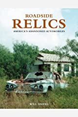 Roadside Relics: America's Abandoned Automobiles Reissue Edition by Shiers, Will published by Motorbooks (2010)