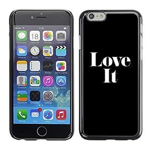 Love It Negro inspiración texto blanco - Metal de aluminio y de plástico duro Caja del teléfono - Negro - Apple (4.7 inches!!!) iPhone 6 / 6S