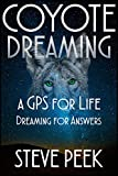 Coyote Dreaming: A GPS for the Soul:  Dreaming for Answers